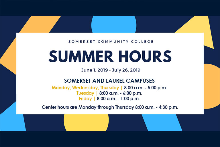extended summer hours from june 1, 2019 through July 26, 2019. Somerset and Laurel campuses monday, wednesday, thursday open from 8 am to 5 pm, tuesday 8 am to 6 pm and friday 8am to 1pm. center hours are monday through friday 8am to 4:30 pm.